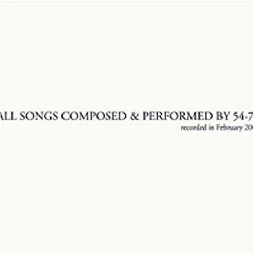 54-71  ALL SONGS COMPOSED & PERFORMED BY 54-71  Recorded in February