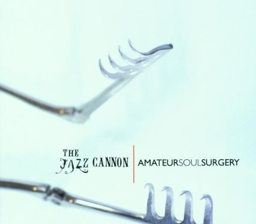 THE JAZZ CANNON AMATEUR SOUL SURGERY