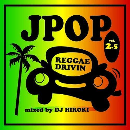 DJ HIROKI_J-POP REGGAE DRIVIN' mixed by DJ HIROKI