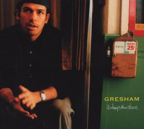 GRESHAM I'ts Always Been, There.