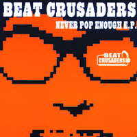 BEAT CRUSADERS NEVER POP ENOUGH e.p.