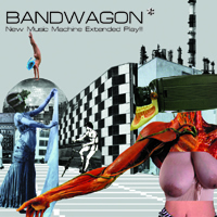 BANDWAGON New Music Machine Extended Play!!!