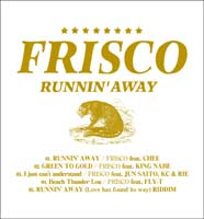 FRISCO RUNNIN` AWAY