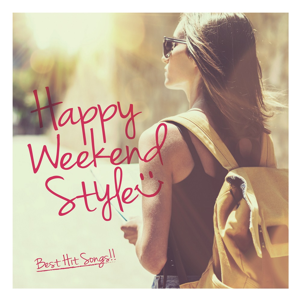 HAPPY WEEKEND STYLE -Best Hit Songs-